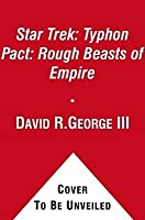 Rough Beasts of Empire (Star Trek:Typhon Pack,#3)
