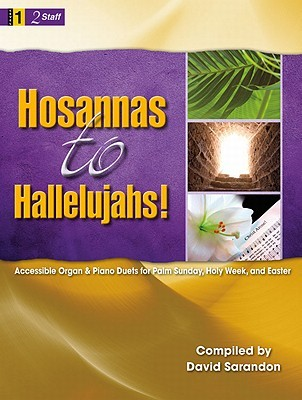 Hosannas to Hallelujahs!: Accessible Organ & Piano Duets for Palm Sunday, Holy Week, and Easter