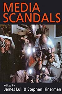 Media Scandals: Morality and Desire in the Popular Culture Marketplace