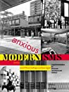 Anxious Modernisms: Experimentation in Postwar Architectural Culture