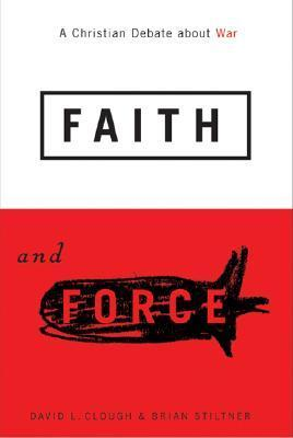 Faith and Force A Christian Debate about War