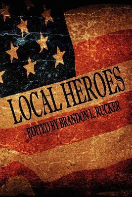 Local Heroes by Brandon L. Rucker