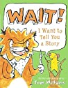 Wait! I Want to Tell You a Story by Tom Willans