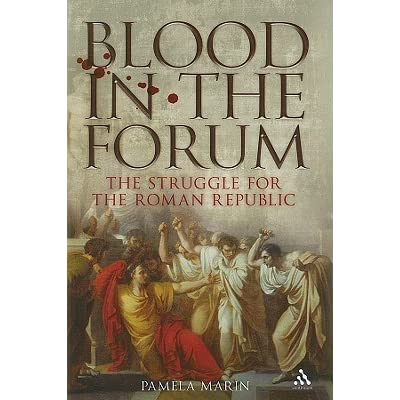 Blood In The Forum The Struggle For The Roman Republic By Pamela Marin