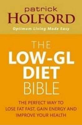 The Low-GL Diet Bible: The perfect way to lose weight, gain energy and improve your health: The Healthy Way to Lose Fat Fast, Gain Energy and Feel Superb