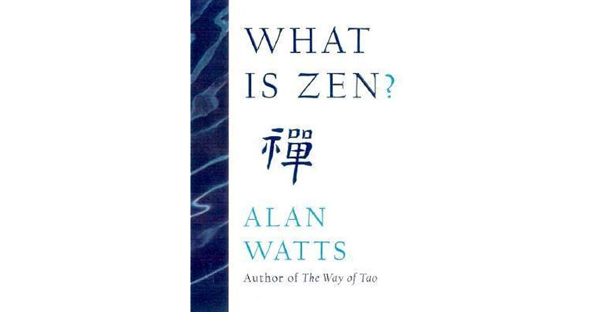 What Is Zen By Alan W Watts
