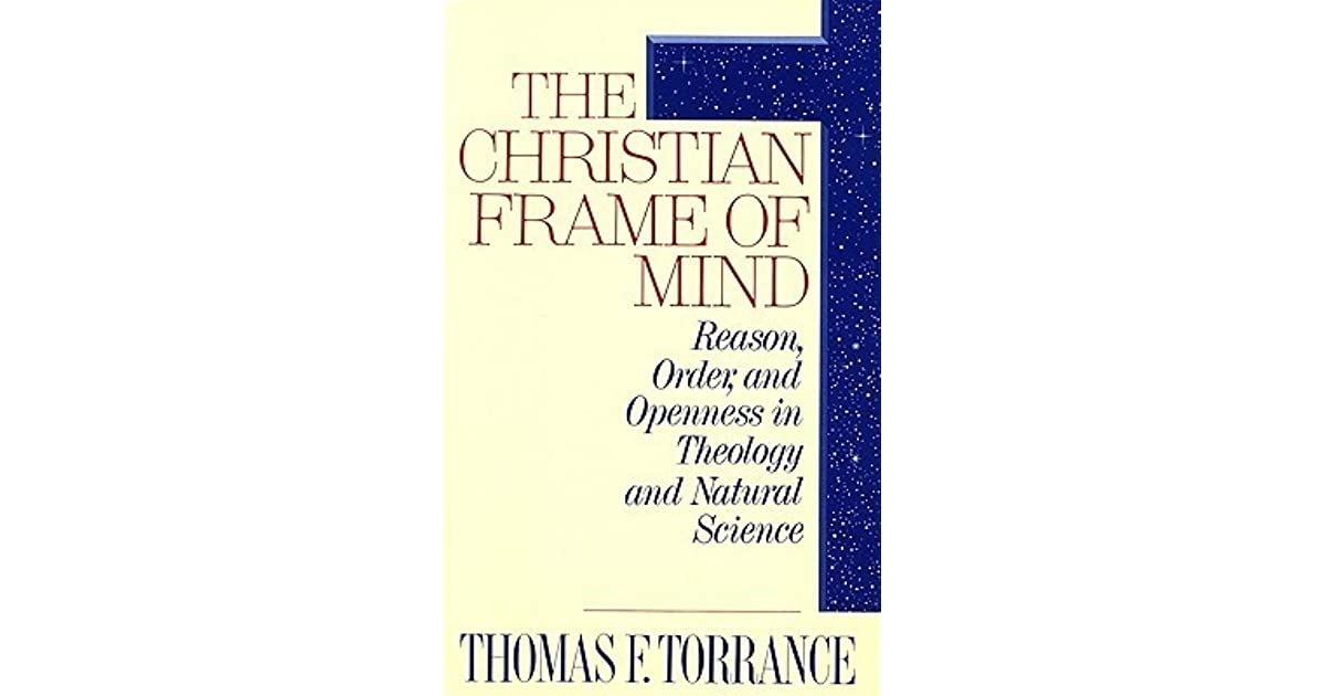 The Christian Frame of Mind: Reason, Order, and Openness in Theology ...