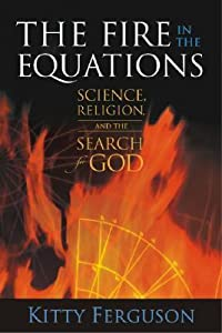 The Fire in the Equations: Science Religion  Search For God