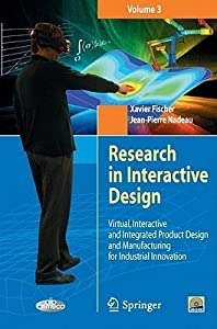 Research in Interactive Design, Volume 3: Virtual, Interactive and Integrated Product Design and Manufacturing for Industrial Innovation [With CDROM]