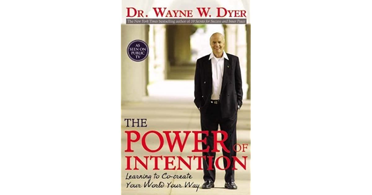 The Power of Intention: Learning to Co-create Your World Your Way by Wayne W. D...