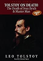 Tolstoy: The Death of Ivan Ilyich  Master and Man