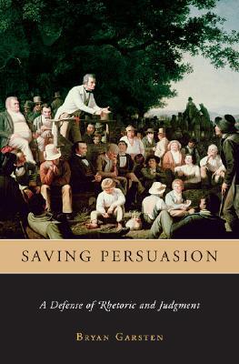 Saving Persuasion: A Defense of Rhetoric and Judgment