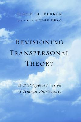 Revisioning Transpersonal Theory by Jorge N. Ferrer