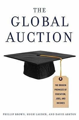 The Global Auction: The Broken Promises of Education, Jobs and Incomes