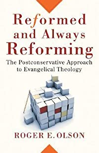 Reformed and Always Reforming: The Postconservative Approach to Evangelical Theology