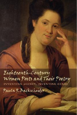 Eighteenth-Century Women Poets and Their Poetry Inventing Agency, Inventing Genre