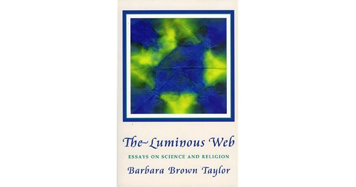 luminous web essays on science and religion by barbara brown taylor