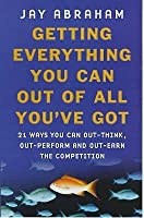Getting Everything You Can Out of All You've Got: 21 Ways You Can Out-Think, Out-Perform and Out-Earn the Competition
