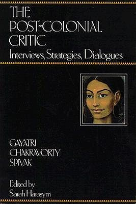 The Post-Colonial Critic: Interviews, Strategies, Dialogues
