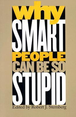Why Smart People Can Be So Stupid - Robert J