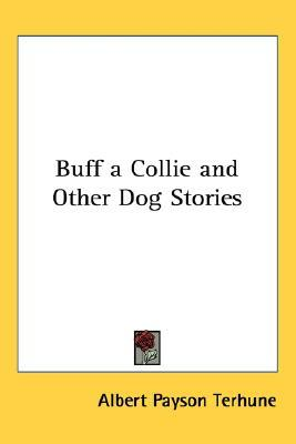 Buff: A Collie and other dog-stories by Albert Payson Terhune.