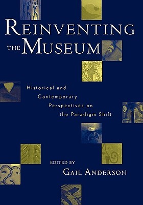 Reinventing the Museum: Historical and Contemporary Perspectives on the Paradigm Shift