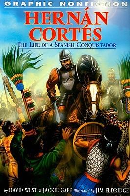 Hernan Cortes: The Life of a Spanish Conquistador David West, Jackie Gaff, Jim Eldridge