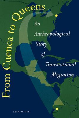 From Cuenca to Queens An Anthropological Story of Transnational Migration