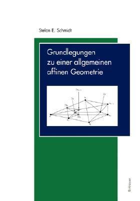 Grundlegungen Zu Einer Allgemeinen Affinen Geometrie