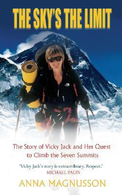 The Sky's the Limit The story of Vicky Jack and her quest to climb the seven summits