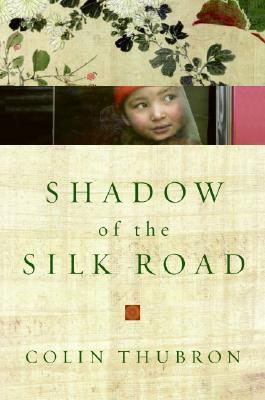 Colin Thubron - Shadow of the Silk Road