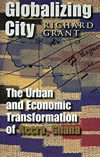 Globalizing City: The Urban and Economic Transformation of Accra, Ghana
