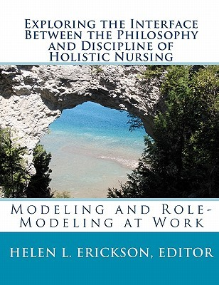 Exploring the Interface Between the Philosophy and Discipline of Holistic Nursing: Modeling and Role-Modeling at Work