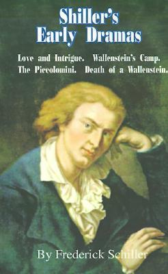 Shiller's Early Dramas: Love and Intrigue/Wallenstein's Camp/The Piccolomini/Death of a Wallenstein