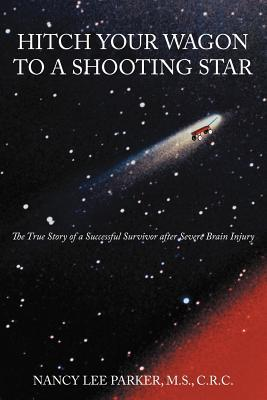 Hitch Your Wagon to a Shooting Star: The True Story of a Successful Survivor After Severe Brain Injury