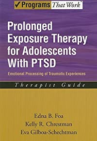 Prolonged Exposure Therapy for Adolescents with PTSD: Emotional Processing of Traumatic Experiences: therapist guide