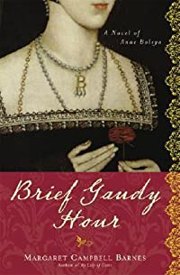 Brief Gaudy Hour: A Novel of Anne Boleyn