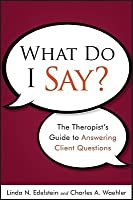What Do I Say?: The Therapist's Guide to Answering Client Questions