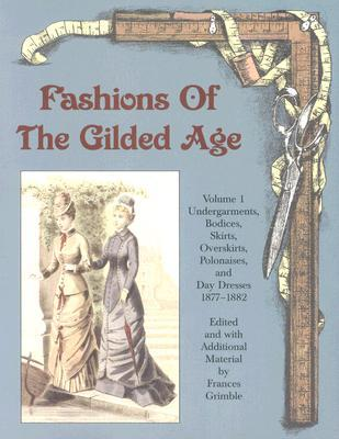 Fashions of the Gilded Age, Volume 1 by Frances Grimble