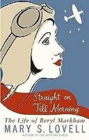 Straight on Till Morning: The Life of Beryl Markham