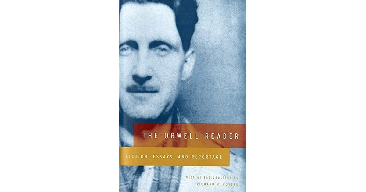 orwell reader fiction essays reportage Orwell collection my first orwell was a battered copy of down and out in paris and london found in a secondhand the orwell reader: fiction, essays, and reportage.