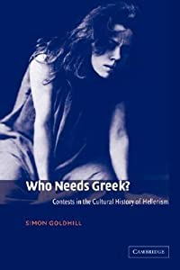 Who Needs Greek? Contests in the Cultural History of Hellenism