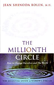 The Millionth Circle: How to Change Ourselves and the World. The Essential Guide to Women's Circles