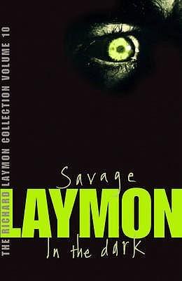 The Richard Laymon Collection, Volume 10: Savage / In the Dark
