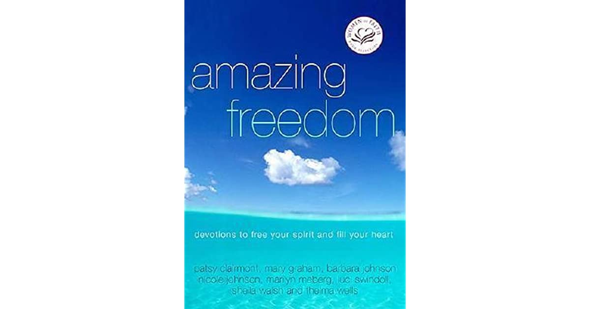 Amazing Freedom Devotions To Free Your Spirit And Fill Your Heart