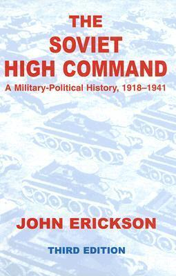 The Soviet High Command a Military-political History, 1918-1941