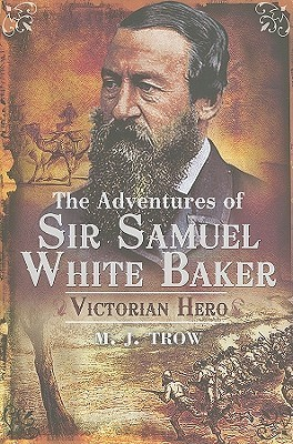 The Adventures of Sir Samuel White Baker  Victorian Hero