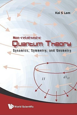 Non-Relativistic Quantum Theory Dynamics, Symmetry, and Geometry