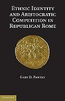 Ethnic Identity and Aristocratic Competition in Republican Rome