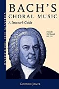 J.S. Bach - A Listener's Guide to His Choral Music: Unlocking the Masters Series, No. 20